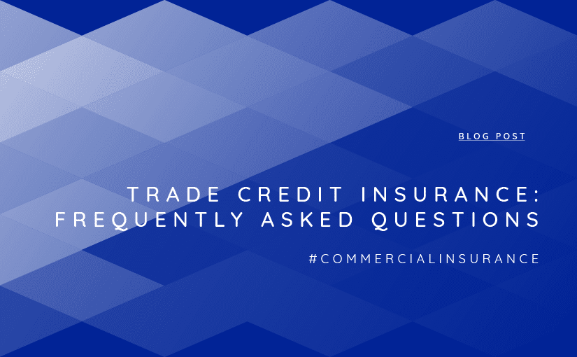 Trade Credit Insurance: Frequently Asked Questions