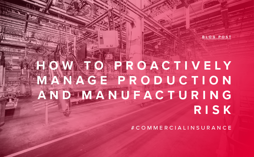 How to Proactively Manage Production and Manufacturing Risk