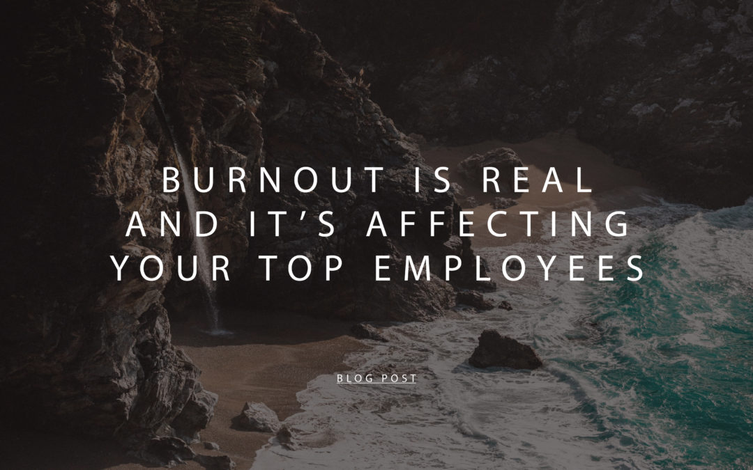 Burnout Is Real and It's Affecting Your Top Employees