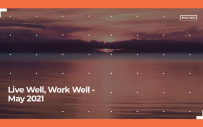 Live Well, Work Well – May 2021