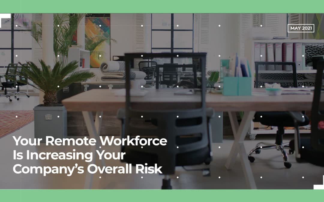 Your Remote Workforce Is Increasing Your Company's Overall Risk