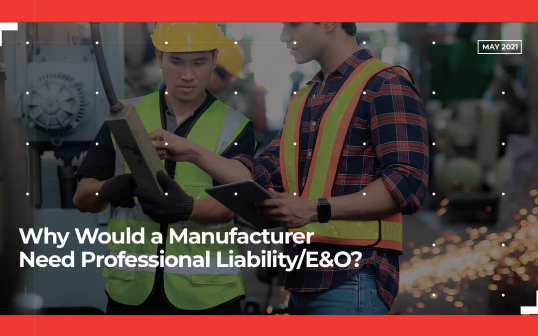 Why Would a Manufacturer Need Professional Liability/E&O?