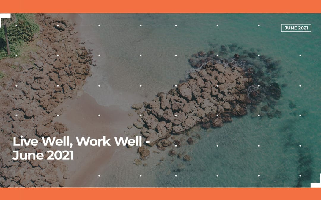 Live Well, Work Well – June 2021