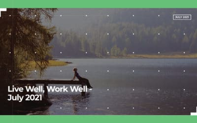 Live Well, Work Well – July 2021