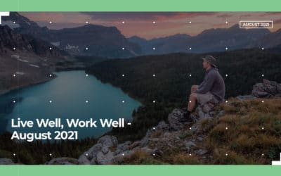 Live Well, Work Well – August 2021