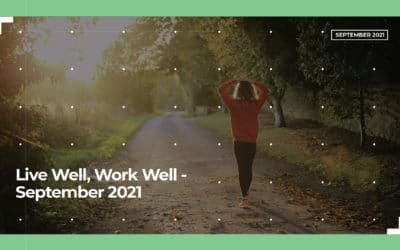 Live Well, Work Well – September 2021