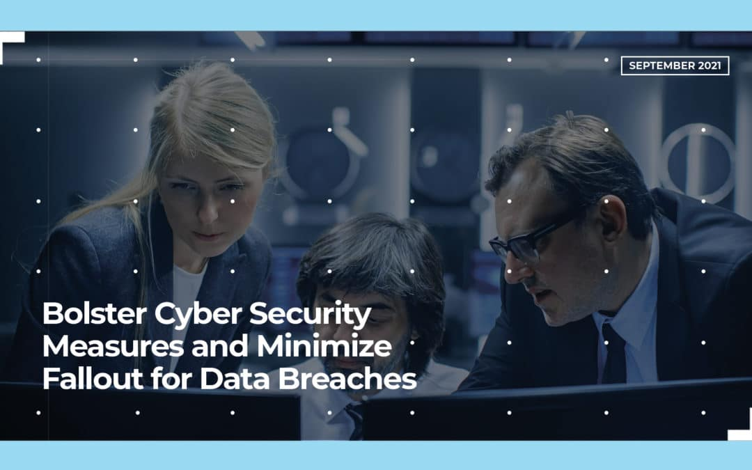 Bolster Cyber Security Measures and Minimize Fallout for Data Breaches
